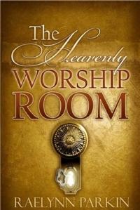 The Heavenly Worship Room by Raelynn Parkin